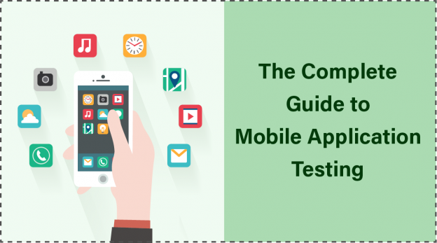 The Complete Guide to Mobile Application Testing